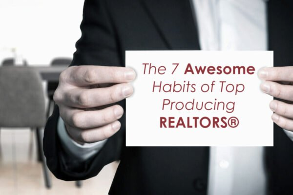 The 7 Awesome Habits of Top Producing REALTORS®